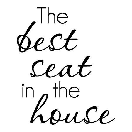 Best Seat in The House Wall Quotes™ Decal | WallQuotes.com