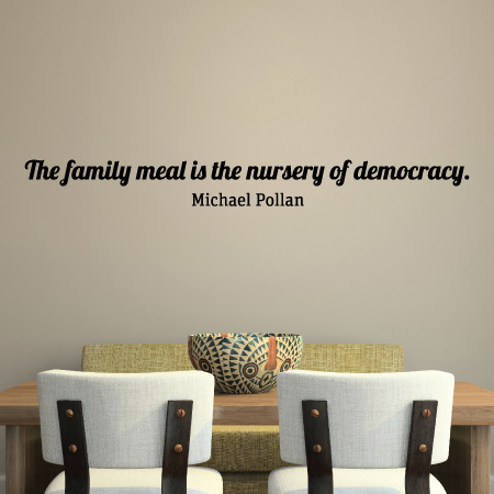 family meal is the nursery of democracy wall quotes decal