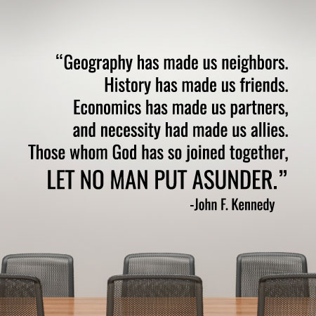 Geography Has Made Us Neighbors History Friends Economics
