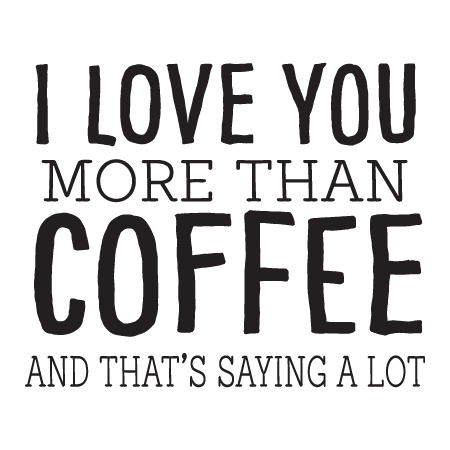 I Love You More Than Coffee And Thatu0027s Saying A Lot Wall Decal