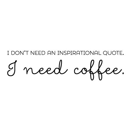 I Need Coffee Not Inspiration Wall Quotes Decal Wallquotescom