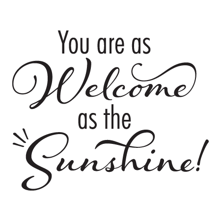 Welcome Quotes Welcome as the Sunshine Wall Quotes™ Decal | WallQuotes.com Welcome Quotes