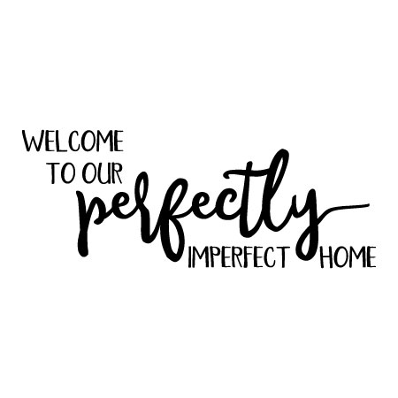 perfectly imperfect home wall quotes decal com