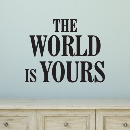 The World Is Yours Wall Quotes Decal Wallquotescom