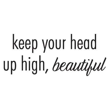 Keep Your Head Up Beautiful Wall Quotes Decal Wallquotescom