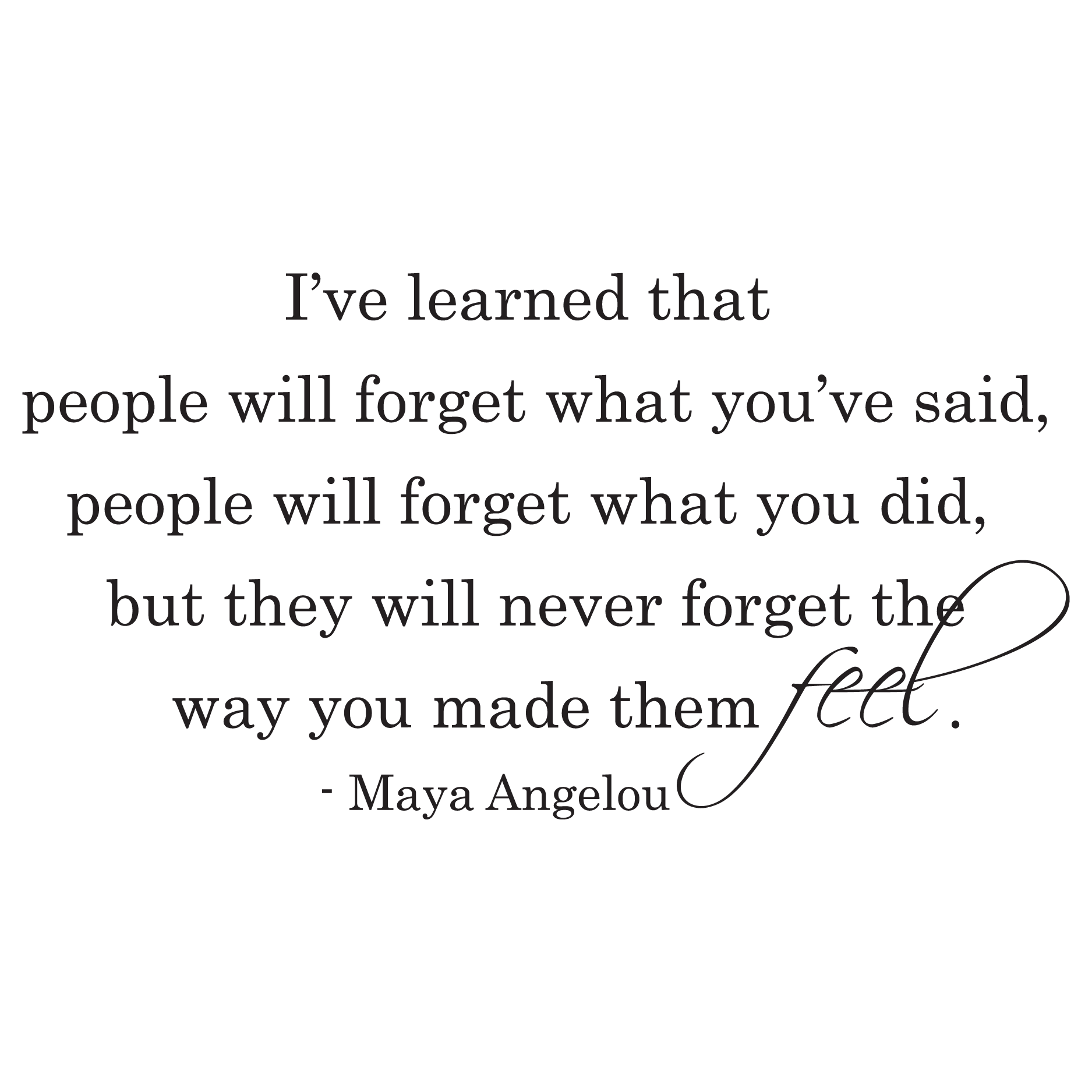 People Will Never Forget The Way You Made Them Feel Wall Quotes