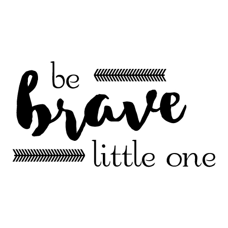 Be Brave Little One Wall Quotes Decal Wallquotes Com
