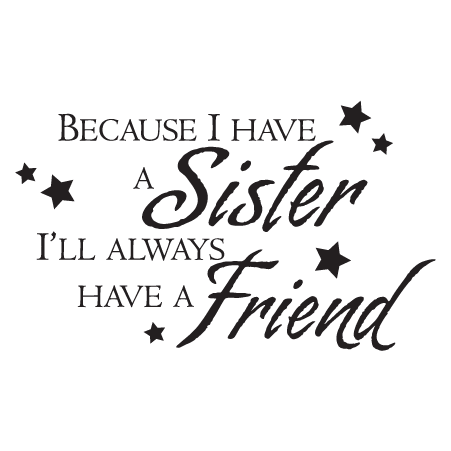 Because I have a Sister I Always Have a Friend Girl Wall Decal  Printable wall art