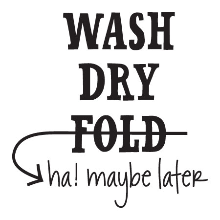 Wash Dry Fold Later Wall Quotes Decal Wallquotes Com
