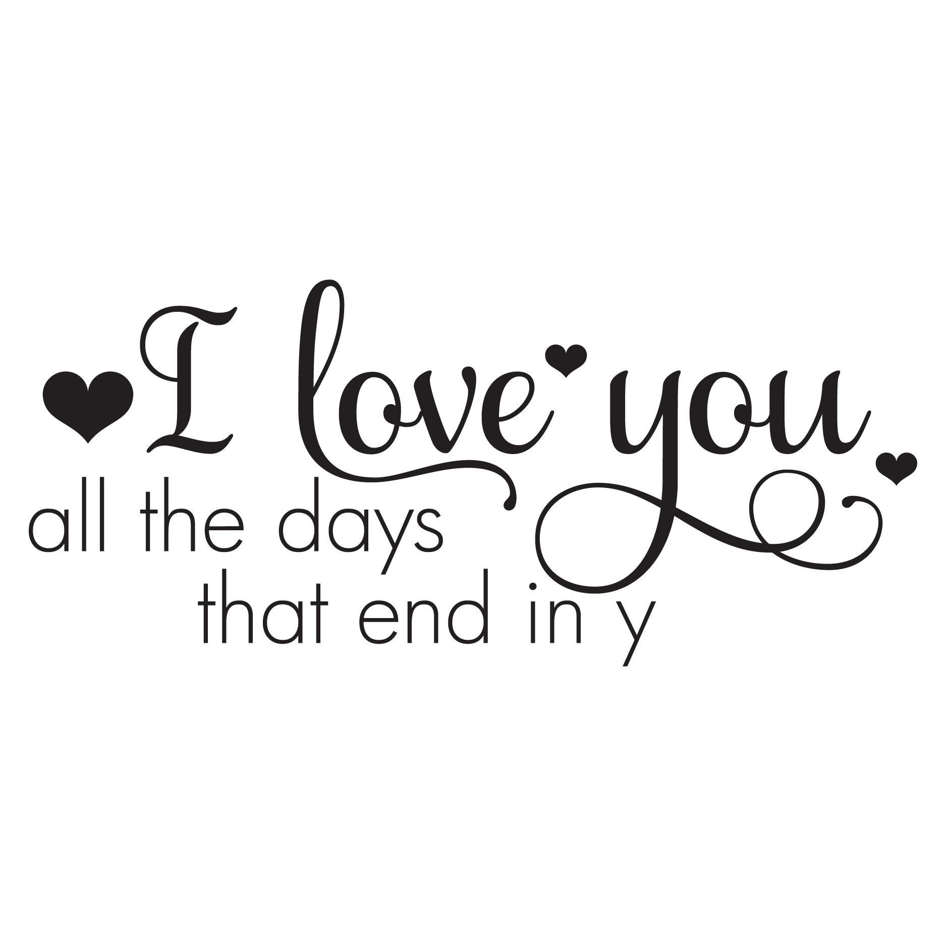 Days that end in y wall quotes decal for Love the house you have