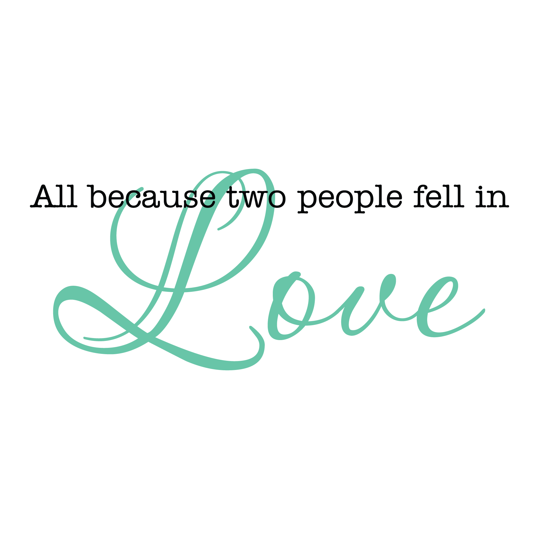 All Because Two People Fell In Love Wall Quotes™ Decal