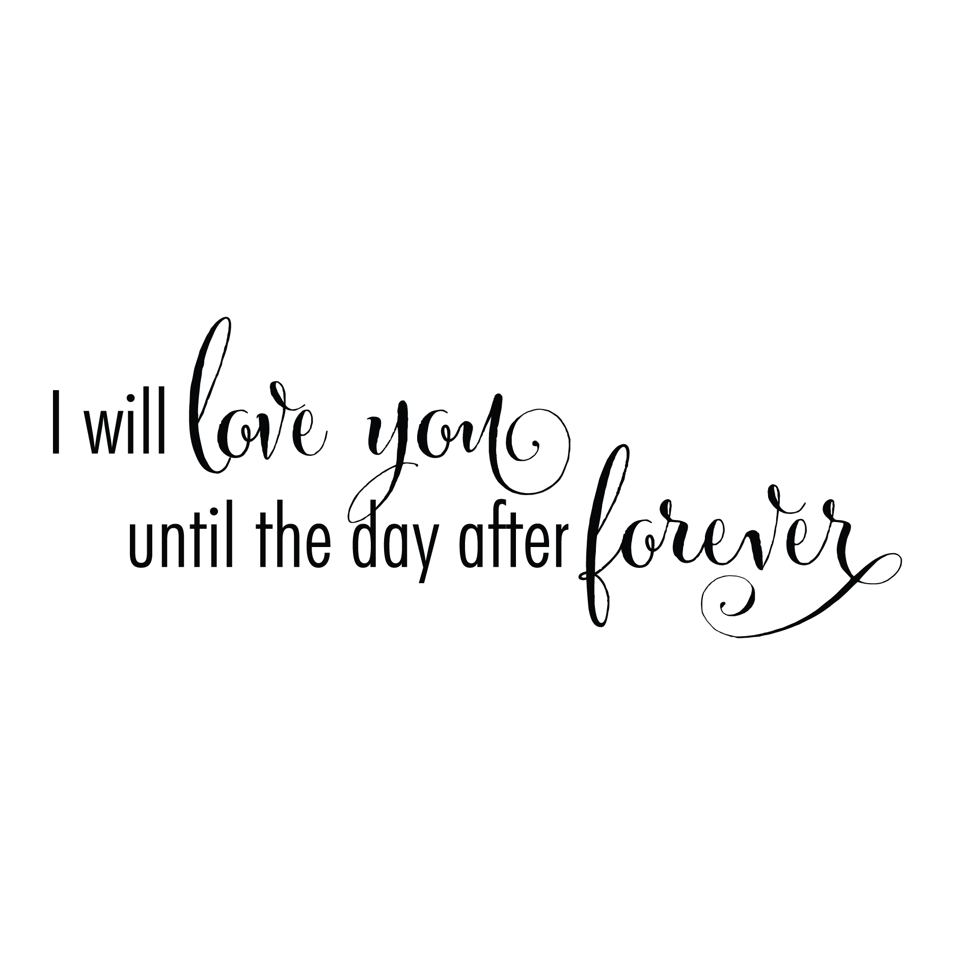 The day after forever wall quotes decal wallquotes i will love you until the day after forever buycottarizona Choice Image