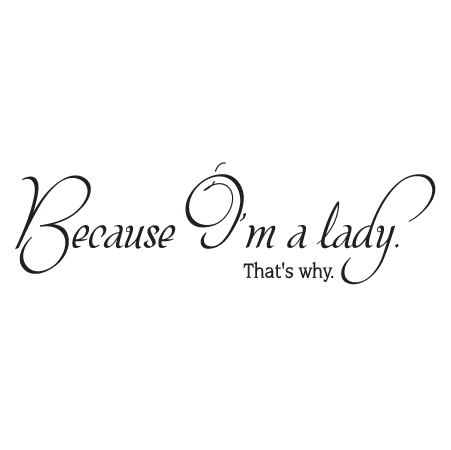 Because Im A Lady Wall Quotes Decal Wallquotescom