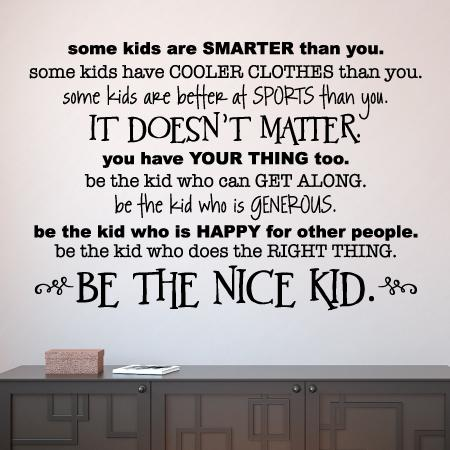 some kids are smarter than you. Some kids have cooler clothes than you. Some kids are better at sports than you. It doesn't matter. You have you thing too. Be the kid who can get along. Be the kid who is generous. Be the nice kid