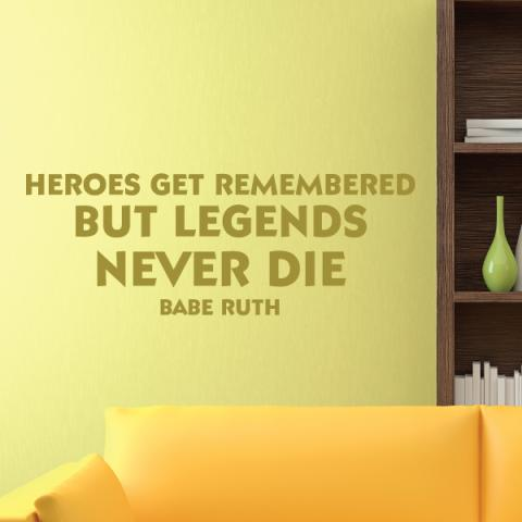 Heroes Get Remembered But Legends Never Die -Babe Ruth wall quotes vinyl lettering wall decal home decor