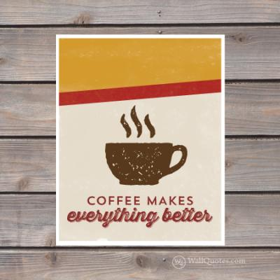coffee makes everything better print