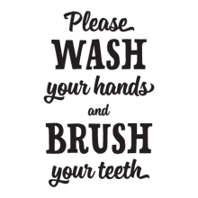 Please wash your hands and brush your teeth bathroom quote