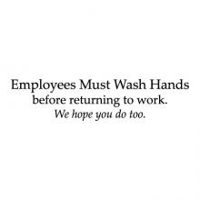 Employees must wash hands before returning to work. We hope you do too. wall quotes vinyl lettering funny office quote professional bathroom restroom washroom