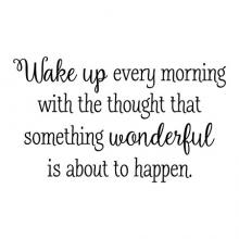 Wake up every morning with the thought that something wonderful is about to happen, bedroom, headboard, inspiration, motivational,