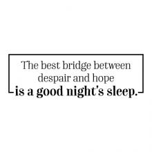The best bridge between despair and hope is a good nights sleep. wall quotes vinyl lettering wall decal home decor bedroom headboard