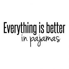 Everything is better in your pajamas wall quotes vinyl lettering wall decal home decor vinyl stencil bedroom funny comfortable work from home stay at home mom
