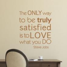 The only way to be truly satisfied is to love what you do -Steve Jobs wall quotes vinyl lettering wall decal home decor