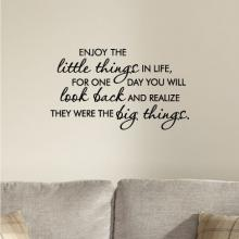 Enjoy the little things in life, for one day you will look and realize they were the big things.