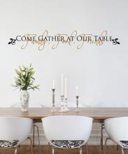 Come Gather At Our Table/ food. family. friends, kitchen decal,