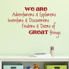 We are Adventurers & Explorers / Inventors & Discoverers / Finders & Doers of / Great things