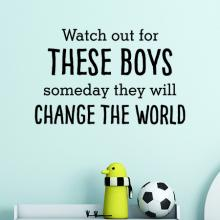 Watch out for these boys someday they will change the world Wall Quotes Decal, playroom, boys room,