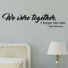 We were together. I forget the rest. - Walt Whitman wall quotes vinyl lettering wall decal poem literature author love marriage wedding