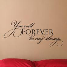 You will forever be my always, love, bedroom, marriage, wedding, forever, always, valentine, husband, wife,