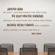 Around here we don't look backwards for very long. We keep moving forward opening new doors and doing new things because we're curious and curiosity keeps leading us down new paths. Walt Disney wall quotes vinyl lettering wall decal home decor office