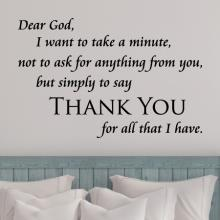 Dear God, I want to take a minute not to ask for anything from you but simply to say Thank You for all that I have. wall quotes vinyl lettering wall decal home decor religious faith prayer church grateful thankful blessed blessings