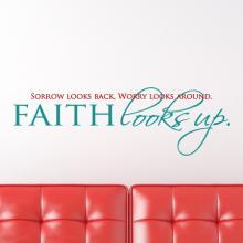 Sorry looks back. Worry looks around. Faith looks up.