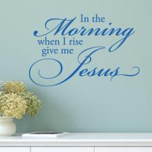 In the morning when I rise give me Jesus Wall Quotes Decal