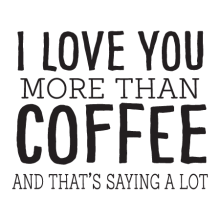 i love you more than coffee and that's saying a lot wall decal