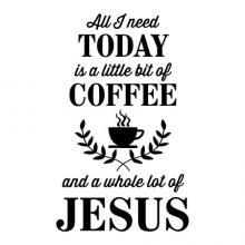 All I need today is a little bit of coffee and a whole lot of jesus wall quotes vinyl lettering wall decal home decor kitchen drink religious church