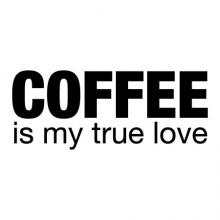 Coffee is my true love wall quotes vinyl lettering wall decal home decor caffeine brew cup of coffee bar