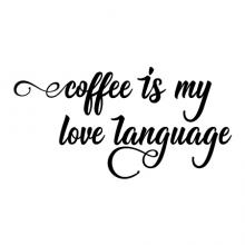 Coffee is my love language wall quotes vinyl lettering wall decal home decor caffeine cup of joe cafe kitchen