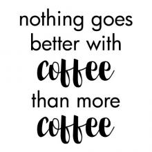 Nothing goes better with coffee than more coffee wall quotes vinyl lettering wall decal home decor caffeine drink cup mug coffee bar coffee house