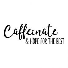 Caffeinate and hope for the best wall quotes vinyl lettering wall decal home decor vinyl stencil coffee tea morning drink mug coffee maker cafe
