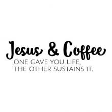 Jesus & coffee. One gave you life, the other sustains it  wall quotes vinyl lettering wall decal home decor religious coffee bar faith