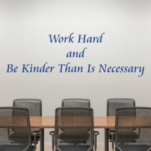 Work Hard and Be Kinder Than is Necessary Wall Quotes Decal, office, home office, motivational