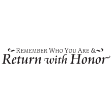 Remember Who You Are Return With Honor
