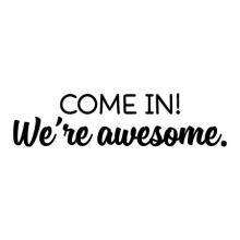 Come In We're Awesome Wall Quotes Decal, entryway, entry, door, front door, come in,