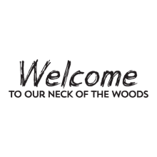Welcome To Our Neck of The Woods, great for any home Wall Quotes™ Decal