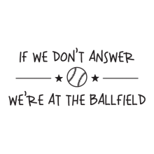 We're At The Ballfield Wall Quotes™ Decal perfect for any home
