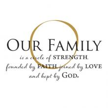 Our Family is a circle of strength, founded by faith, joined by love, and kept by God, religious, faith,