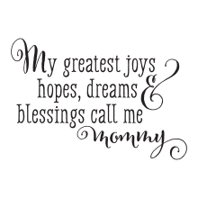 My Greatest Joys, Hopes, Dreams & Blessings call me mommy(Cantoni Pro)